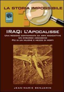 Iraq. L'Apocalisse. Una regione contaminata da armi radioattive. Un embargo assassino. Più di un milione e mezzo di morti