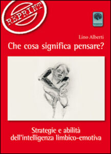 Che cosa significa pensare? Strategie e abilità dell'intelligenza limbico-emotiva