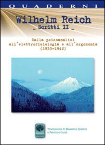 Scritti. Vol. 2: Dalla psicoanalisi all'elettrofisiologia e all'orgonomia (1933-1942).