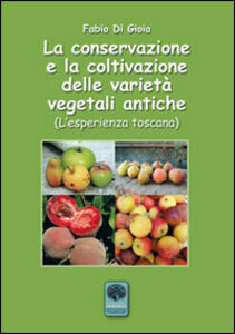 La conservazione e la coltivazione delle varietà vegetali antiche. L'esperienza toscana