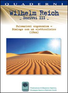 Scritti. Vol. 3: Dalla psicoanalisi all'elettrofisiologia e all'orgonomia.