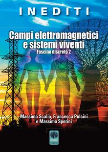 Campi elettromagnetici e sistemi viventi. Fascino discreto 2 - Massimo Sperini,Massimo Scalia,Francesca Pulcini - copertina