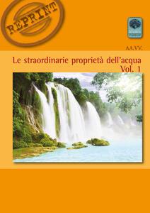 Le straordinarie proprietà dell'acqua. Vol. 1