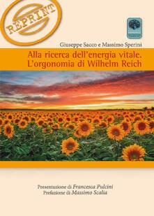 Alla ricerca dell'energia vitale. L'orgonomia di Wilhelm Reich - Giuseppe Sacco,Massimo Sperini - copertina