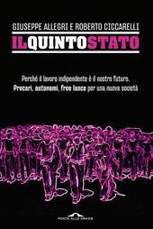 Il Quinto Stato. Perché il lavoro indipendente è il nostro futuro. Precari, autonomi, free lance per una nuova società