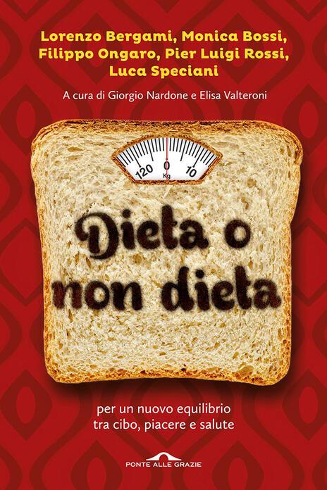 Dieta o non dieta. Per un nuovo equilibrio tra cibo, piacere e salute - copertina
