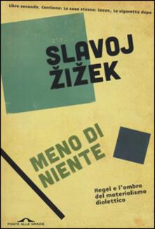 Meno di niente. Hegel e l'ombra del materialismo dialettico. Vol. 2 - Slavoj Zizek - copertina