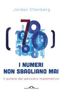 I I numeri non sbagliano mai. Il potere del pensiero matematico - Ellenberg Jordan - wuz.it