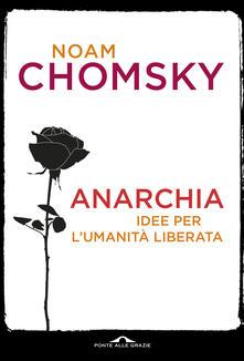 Anarchia. Idee per l'umanità liberata - Noam Chomsky - copertina