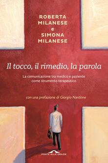 Il tocco, il rimedio, la parola. La comunicazione tra medico e paziente come strumento terapeutico - Roberta Milanese,Simona Milanese - copertina