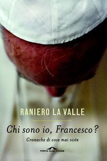Chi sono io, Francesco? Cronache di cose mai viste.pdf