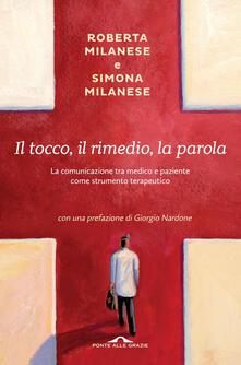Il tocco, il rimedio, la parola. La comunicazione tra medico e paziente come strumento terapeutico - Roberta Milanese,Simona Milanese - ebook