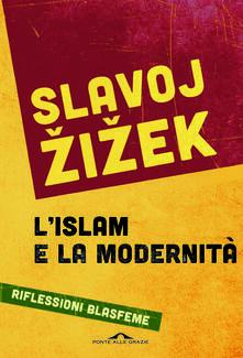 L' islam e la modernità. Riflessioni blasfeme - Slavoj Zizek - copertina