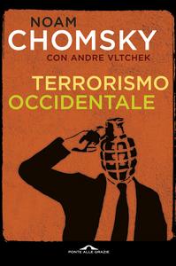 Libro Terrorismo occidentale. Da Hiroshima ai droni Noam Chomsky , Andre Vltchek