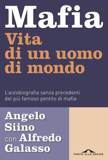 Mafia. Vita di un uomo di mondo. L'autobiografia senza precedenti del più famoso pentito di mafia - Angelo Siino,Alfredo Galasso - copertina