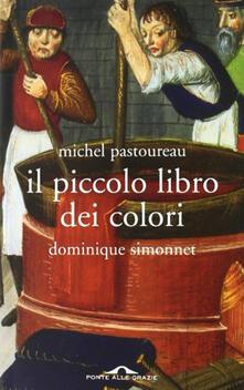Il piccolo libro dei colori - Francesco Bruno,Michel Pastoureau,Dominique Simonnet - ebook