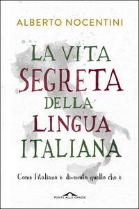 La vita segreta della lingua italiana. Come l'italiano è divenuto quello che è - Alberto Nocentini - ebook