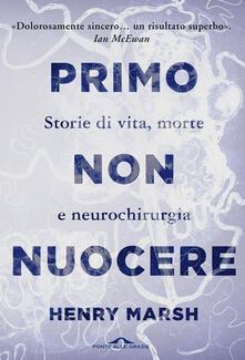 Primo non nuocere. Storie di vita, morte e neurochirurgia - Henry Marsh,Francesco Bruno - ebook