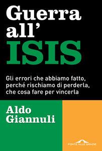 Libro Guerra all'ISIS. Gli errori che abbiamo fatto, perché rischiamo di perderla, che cosa fare per vincerla Aldo Giannuli