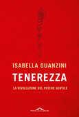 Libro Tenerezza. La rivoluzione del potere gentile Isabella Guanzini