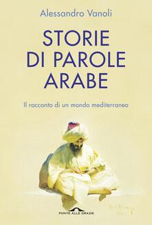 Storie di parole arabe. Il racconto di un mondo mediterraneo - Alessandro Vanoli - copertina