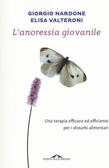 L' anoressia giovanile - Giorgio Nardone,Elisa Valteroni - copertina