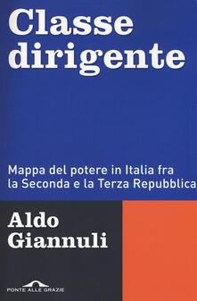Classe dirigente. Mappa del potere in Italia fra la Seconda e la Terza Repubblica - Aldo Giannuli - copertina
