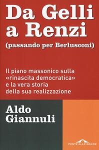 Da Gelli a Renzi (passando per Berlusconi). Il piano massonico «sulla rinascita democratica» e la vera storia della sua realizzazione - Aldo Giannuli - copertina