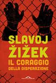 Libro Il coraggio della disperazione. Cronache di un anno agito pericolosamente Slavoj Zizek