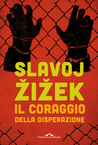 Il Il coraggio della disperazione. Cronache di un anno agito pericolosamente - Zizek Slavoj - wuz.it