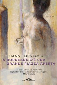 A Bordeaux c'è una grande piazza aperta - Hanne Ørstavik - copertina