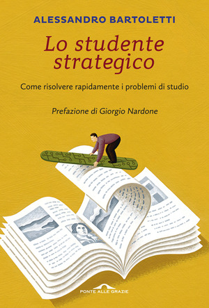 Lo studente strategico. Come risolvere rapidamente i problemi di studio