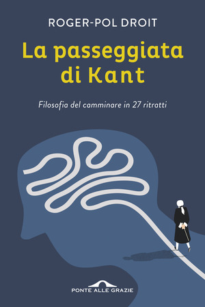 La passeggiata di Kant. Filosofia del camminare in 27 ritratti