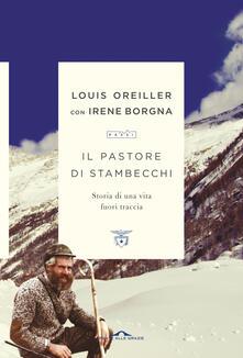 Il pastore di stambecchi. Storia di una vita fuori traccia - Louis Oreiller,Irene Borgna - copertina