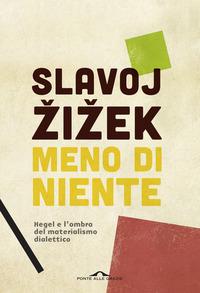 Meno di niente. Hegel e l'ombra del materialismo dialettico. Vol. 1-2 - Zizek Slavoj - wuz.it