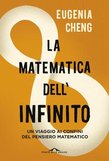 La matematica dellinfinito. Un viaggio ai confini del pensiero matematico.pdf