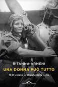 Libro Una donna può tutto. 1941: volano le Streghe della notte Ritanna Armeni Eleonora Mancini