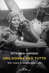 Una donna può tutto. 1941: volano le Streghe della notte - Ritanna Armeni - copertina