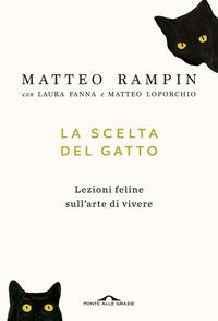La La scelta del gatto. Lezioni feline sull'arte di vivere - Rampin Matteo Fanna Laura Loporchio Matteo - wuz.it