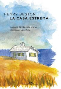 La casa estrema. Un anno di vita sulla grande spiaggia di Cape Cod - Henry Beston - copertina