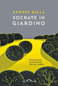 Socrate in giardino. Passeggiate filosofiche tra gli alberi