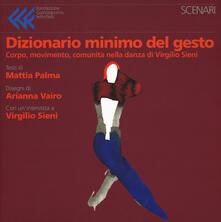 Dizionario minimo del gesto. Corpo, movimento, comunità nella danza di Virgilio Sieni. Ediz. a colori.pdf