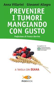 Prevenire i tumori mangiando con gusto. A tavola con Diana - Anna Villarini,Giovanni Allegro - copertina