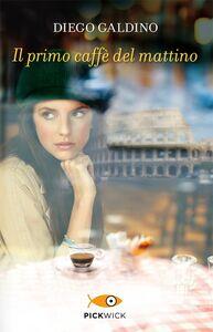 Libro Il primo caffè del mattino Diego Galdino