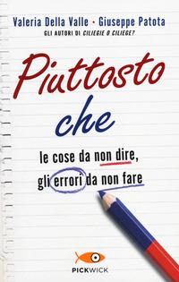 Piuttosto che. Le cose da non dire, gli errori da non fare - Della Valle Valeria Patota Giuseppe - wuz.it