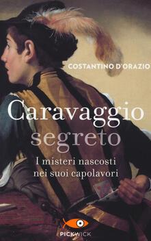 Caravaggio segreto. I misteri nascosti nei suoi capolavori - Costantino D'Orazio - copertina
