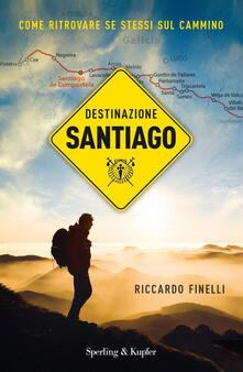 Destinazione Santiago. Come ritrovare se stessi sul Cammino.pdf