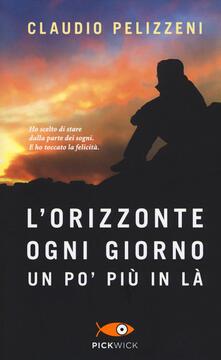 L' orizzonte, ogni giorno, un po' più in là - Claudio Pelizzeni - copertina