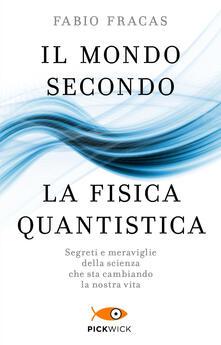 Grandtoureventi.it Il mondo secondo la fisica quantistica. Segreti e meraviglie della scienza che sta cambiando la nostra vita Image