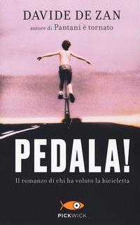 Pedala! Il romanzo di chi ha voluto la bicicletta - De Zan Davide - wuz.it